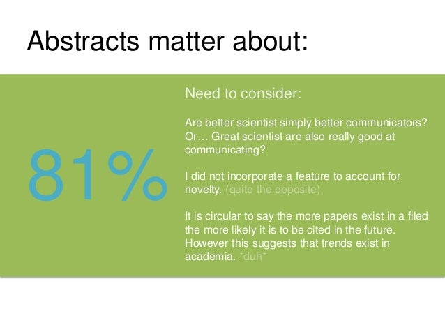 Abstracts matter about: 81% Need to consider: Are better scientist simply better communicators? Or… Great scientist are al...