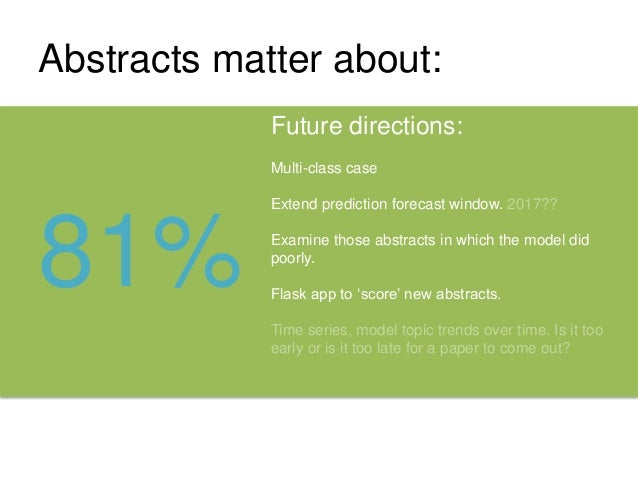 Abstracts matter about: 81% Future directions: Multi-class case Extend prediction forecast window. 2017?? Examine those ab...