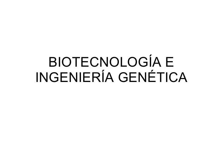 BIOTECNOLOGÍA E INGENIERÍA GENÉTICA
