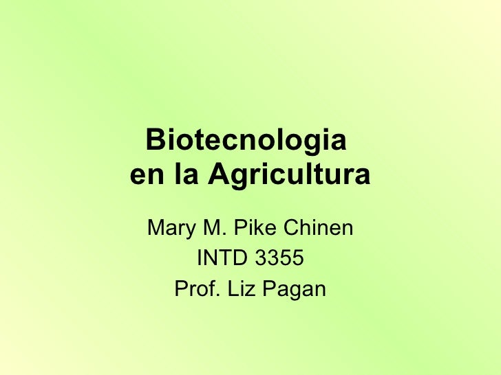 Biotecnologia  en la Agricultura Mary M. Pike Chinen INTD 3355 Prof. Liz Pagan