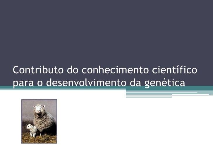 Contributo do conhecimento científico para o desenvolvimento da genética