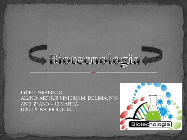 LYCEU PARAIBANO ALUNO: ARTHUR VINÍCIUS M. DE LIMA. N° 8 ANO: 2° ANO – 10 MANHÃ DISCIPLINA: BIOLOGIA