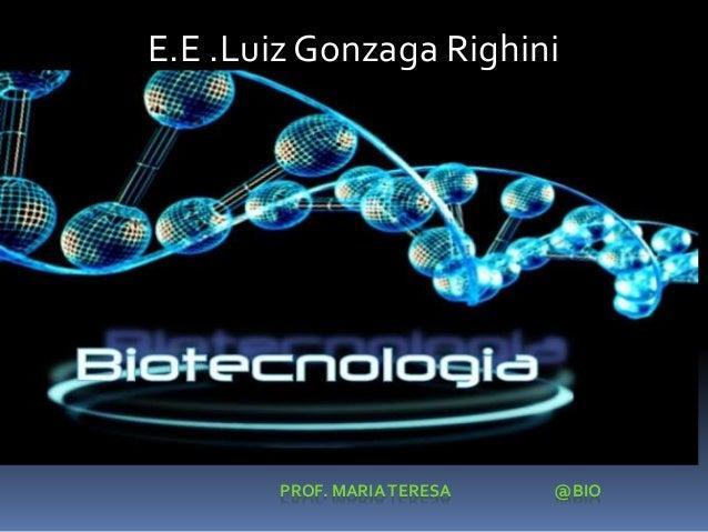 E.E .Luiz Gonzaga Righini PROF. MARIATERESA @BIO