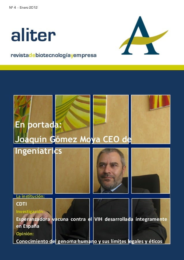 Nº 4 - Enero 2012aliterrevistadebiotecnologíayempresa   En portada:   Joaquín Gómez Moya CEO de   Ingeniatrics    La insti...