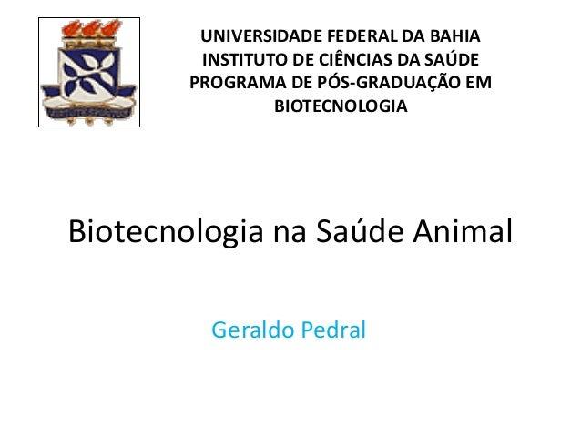 UNIVERSIDADE FEDERAL DA BAHIA INSTITUTO DE CIÊNCIAS DA SAÚDE PROGRAMA DE PÓS-GRADUAÇÃO EM BIOTECNOLOGIA  Biotecnologia na ...