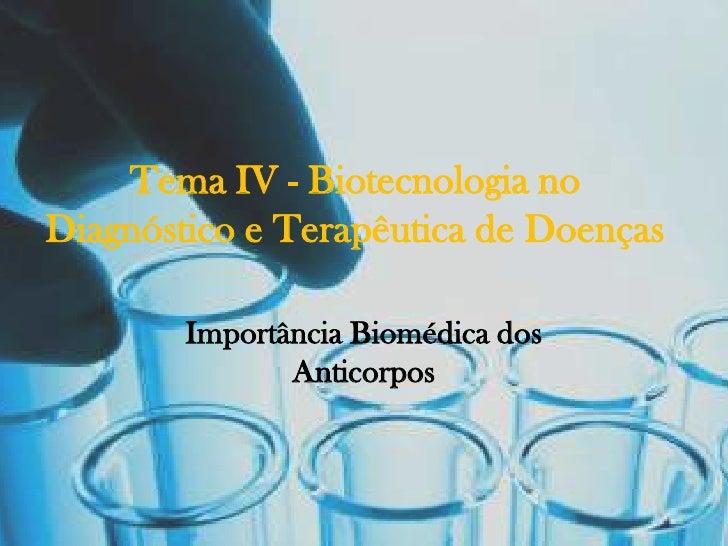 Tema IV - Biotecnologia noDiagnóstico e Terapêutica de Doenças        Importância Biomédica dos               Anticorpos