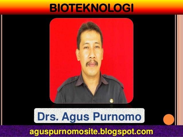 BIOTEKNOLOGI Drs. Agus Purnomoaguspurnomosite.blogspot.com