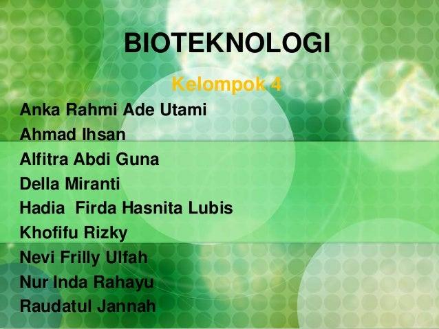 BIOTEKNOLOGI Kelompok 4 Anka Rahmi Ade Utami Ahmad Ihsan Alfitra Abdi Guna Della Miranti Hadia Firda Hasnita Lubis Khofifu...