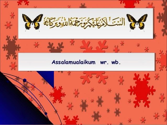Assalamualaikum wr. wb.Assalamualaikum wr. wb.