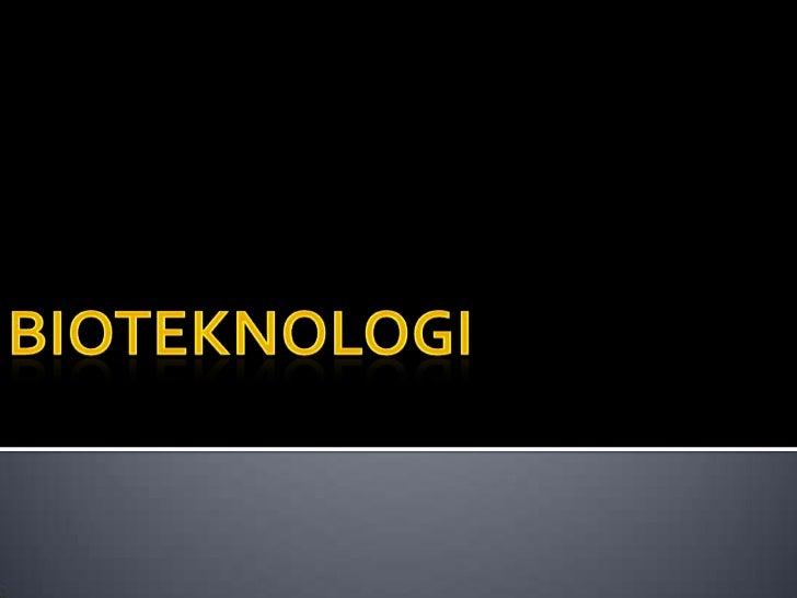 Bioteknologi adalah ilmu yangmelibatkan biokimia, mikrobiologidan rekayasa kimia secara terpaduuntuk menghasilkan produk d...