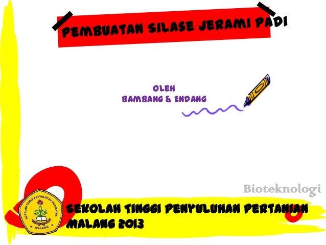 Oleh Bambang & Endang  Bioteknologi Sekolah Tinggi Penyuluhan Pertanian Malang 2013