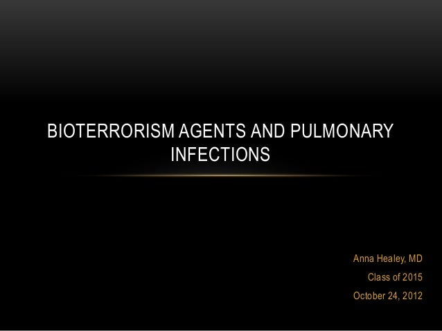 Anna Healey, MD Class of 2015 October 24, 2012 BIOTERRORISM AGENTS AND PULMONARY INFECTIONS