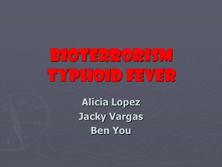 BioterrorismTyphoid Fever<br />Alicia Lopez<br />Jacky Vargas<br />Ben You<br />