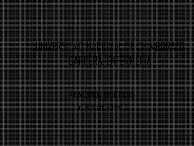 UNIVERSIDAD NACIONAL DE CHIMBORAZOCARRERA: ENFERMERÍAPRINCIPIOS BIOÉTICOSLic. Myriam Parra S.