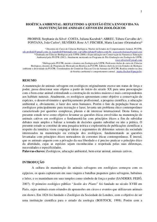 1 BIOÉTICAAMBIENTAL: REFLETINDO A QUESTÃO ÉTICA ENVOLVIDA NA MANUTENÇÃO DE ANIMAIS CATIVOS EM ZOOLÓGICOS PROHNII, Stephani...