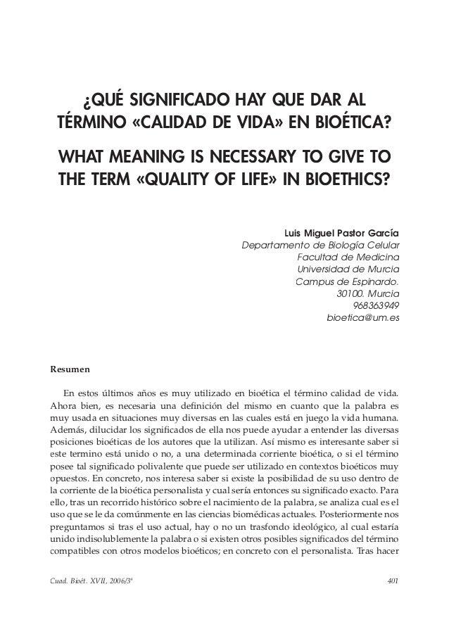 401Cuad. Bioét. XVII, 2006/3ª ¿Qué significado hay que dar el término «Calidad de vida» en Bioética? ¿QUÉ SIGNIFICADO HAY Q...