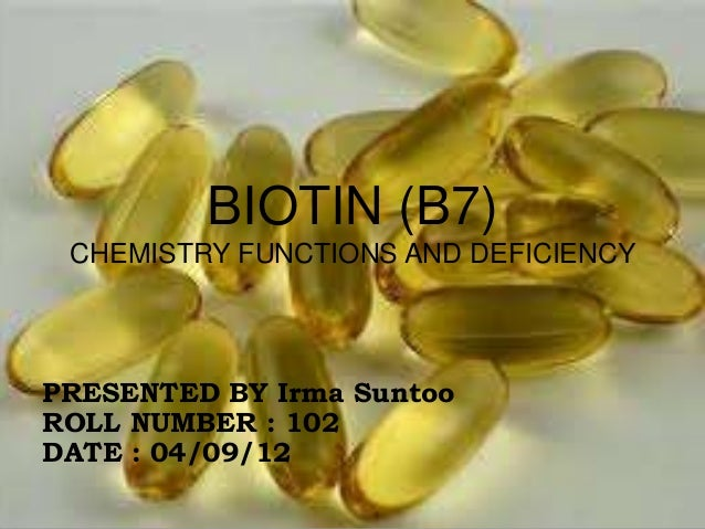 BIOTIN (B7)CHEMISTRY FUNCTIONS AND DEFICIENCYPRESENTED BY Irma SuntooROLL NUMBER : 102DATE : 04/09/12