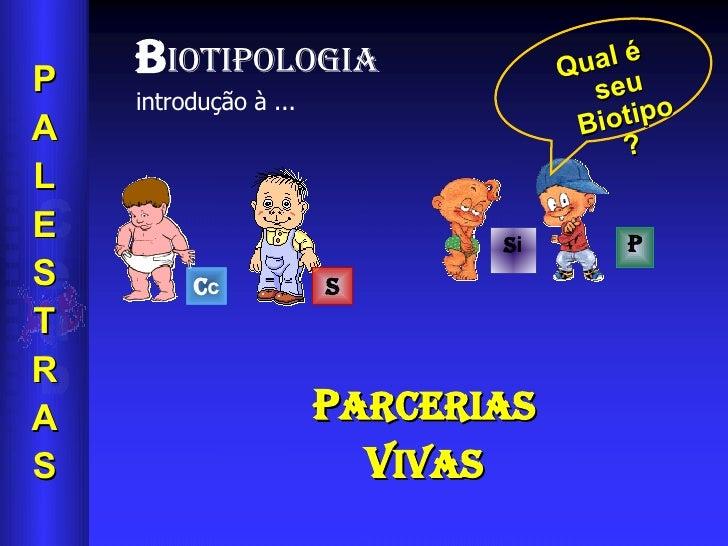 B IOTIPOLOGIA  introdução à ...   C c s S i P P arcerias v ivas P A L E S T R A S Qual é seu Biotipo?