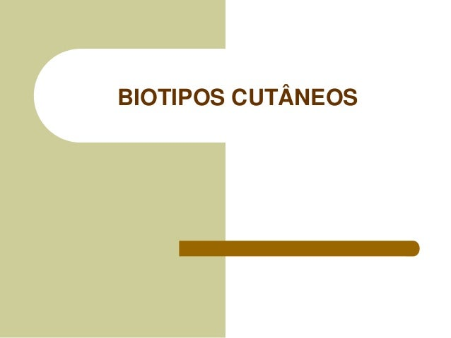 BIOTIPOS CUTÂNEOS
