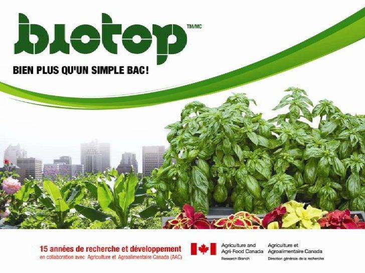 Biotop, en quelques mots:Technologie brevetée   Brevet canadien   Brevet américainIssue de 15 années de recherche Agricult...