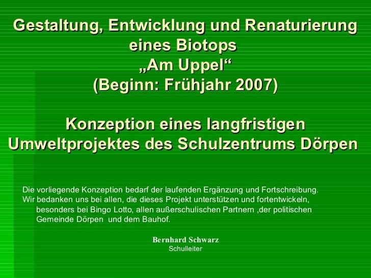 """Gestaltung, Entwicklung und Renaturierung              eines Biotops               """"Am Uppel""""         (Beginn: Frühjahr 20..."""