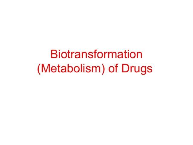 Biotransformation(Metabolism) of Drugs