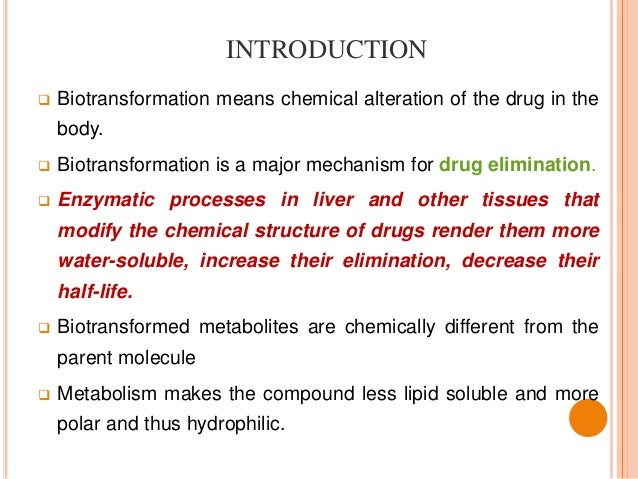 biotransformation and elimination of drugs biology essay Editorial essay  department of human biology,  treatment with drugs and exposure to many environmental chemicals results in enzyme induction.