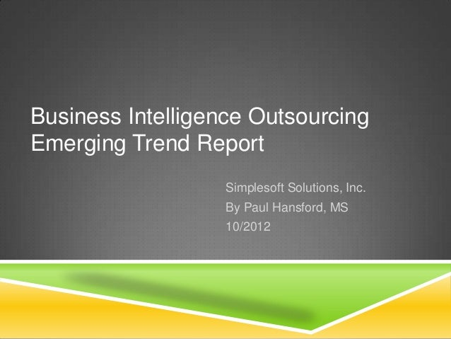 Business Intelligence OutsourcingEmerging Trend Report                   Simplesoft Solutions, Inc.                   By P...
