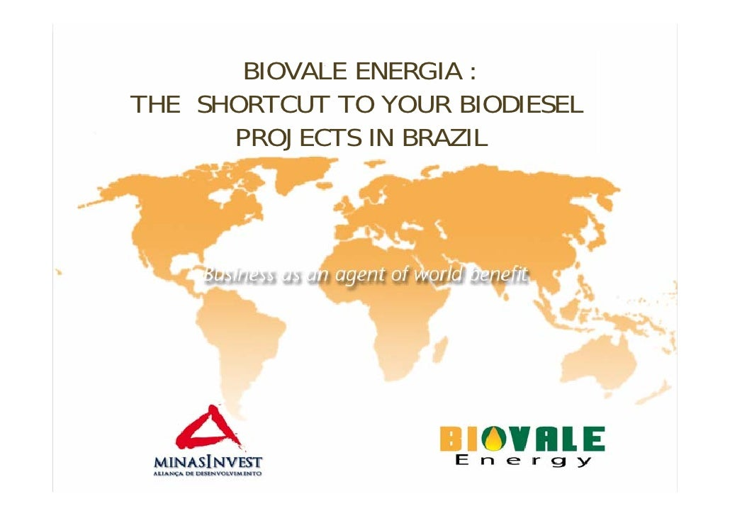BIOVALE ENERGIA : THE SHORTCUT TO YOUR BIODIESEL       PROJECTS IN BRAZIL