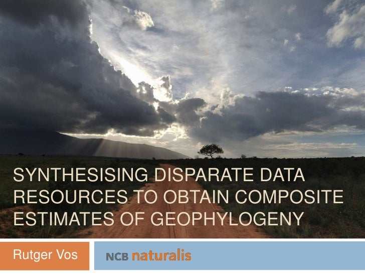 SYNTHESISING DISPARATE DATARESOURCES TO OBTAIN COMPOSITEESTIMATES OF GEOPHYLOGENYRutger Vos