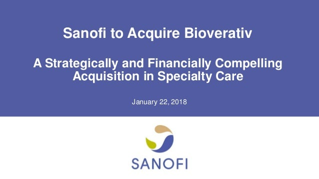 Sanofi to Acquire Bioverativ A Strategically and Financially Compelling Acquisition in Specialty Care January 22, 2018