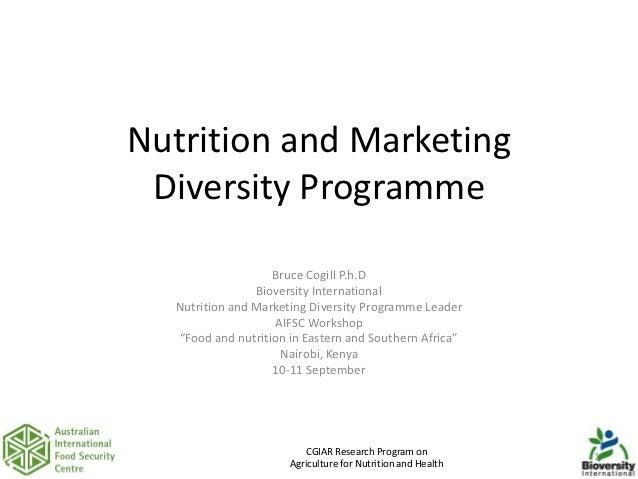 Nutrition and Marketing Diversity Programme                   Bruce Cogill P.h.D                Bioversity International  ...