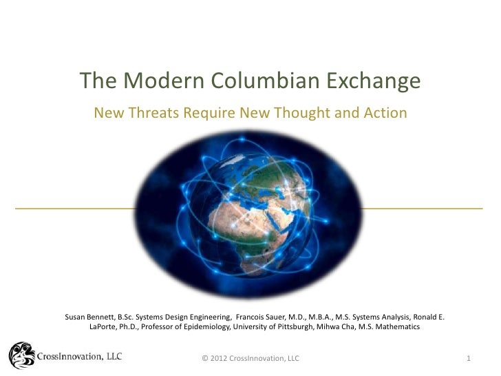 The Modern Columbian Exchange        New Threats Require New Thought and ActionSusan Bennett, B.Sc. Systems Design Enginee...