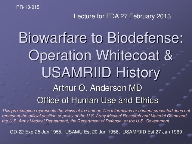 PR-13-015                                     Lecture for FDA 27 February 2013        Biowarfare to Biodefense:         Op...