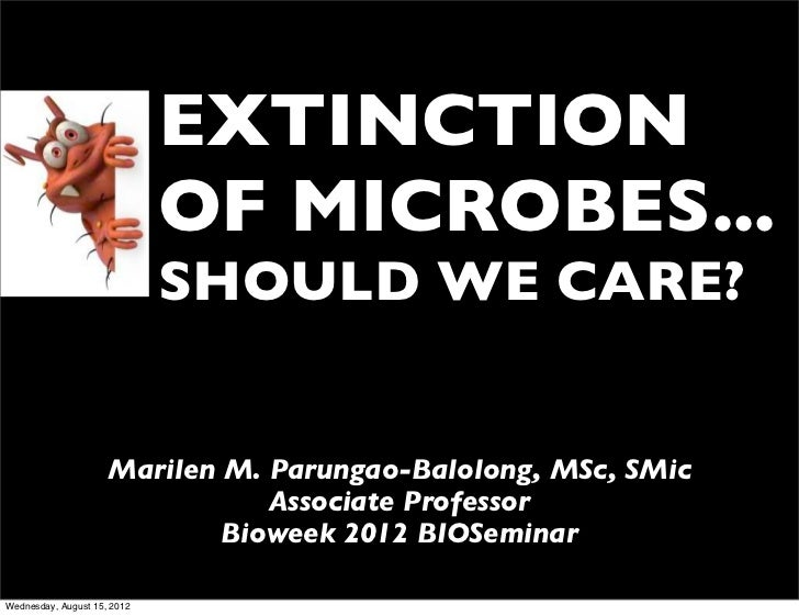 EXTINCTION                             OF MICROBES...                             SHOULD WE CARE?                     Mari...