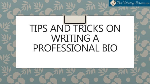 TIPS AND TRICKS ON WRITING A PROFESSIONAL BIO