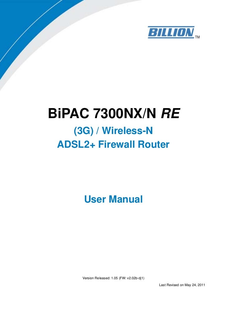 BiPAC 7300NX/N RE   (3G) / Wireless-N ADSL2+ Firewall Router      User Manual     Version Released: 1.05 (FW: v2.02b-dj1) ...