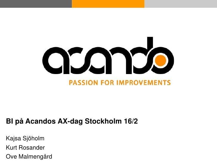 BI på Acandos AX-dag Stockholm 16/2  Kajsa Sjöholm Kurt Rosander Ove©AB AB © Acando Malmengård          Acando