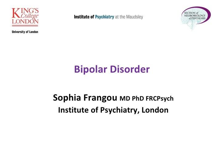 Sophia Frangou  MD PhD FRCPsych Institute of Psychiatry, London Bipolar Disorder