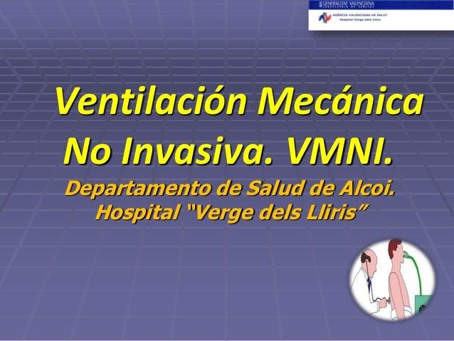 """Ventilación Mecánica No Invasiva. VMNI. Departamento de Salud de Alcoi. Hospital """"Verge dels Lliris"""""""
