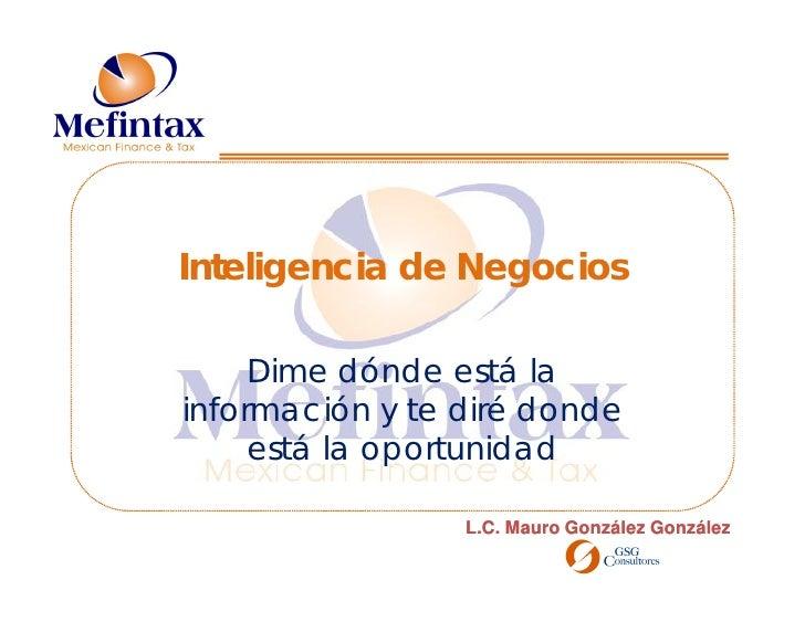 Inteligencia de Negocios       Dime dónde está la información y te diré donde      está la oportunidad                   L...
