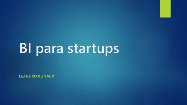 BI para startups  LEANDRO REINAUX