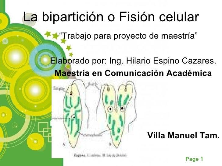 "La bipartición o Fisión celular      ""Trabajo para proyecto de maestría""    Elaborado por: Ing. Hilario Espino Cazares.   ..."