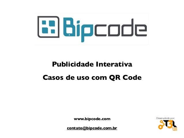 A VIDA EM CÓDIGOS BIP LINK www.dominiotal.com Nome de Us Publicidade Interativa Casos de uso com QR Code www.bipcode.com c...