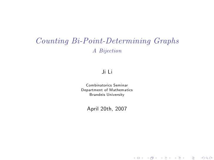 Counting Bi-Point-Determining Graphs                A Bijection                    Ji Li             Combinatorics Seminar...