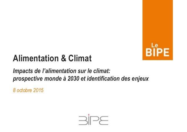 8 octobre 2015 Alimentation & Climat Impacts de l'alimentation sur le climat: prospective monde à 2030 et identification d...