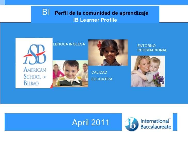 April 2011 BI  Perfil de la comunidad de aprendizaje IB Learner Profile