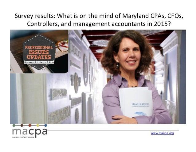 www.macpa.org Survey	   results:	   What	   is	   on	   the	   mind	   of	   Maryland	   CPAs,	   CFOs,	    Controllers,	 ...