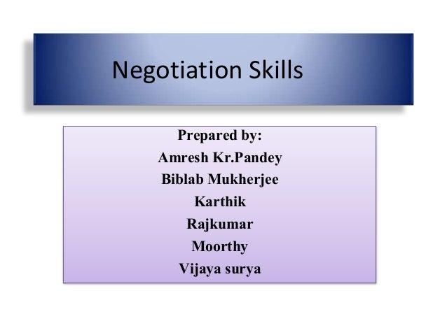 Negotiation Skills Prepared by: Amresh Kr.Pandey Biblab Mukherjee Karthik Rajkumar Moorthy Vijaya surya
