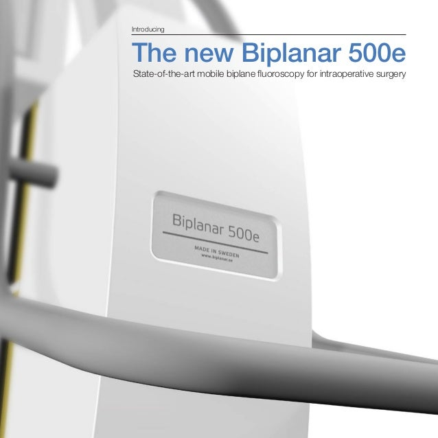 The new Biplanar 500e State-of-the-art mobile biplane fluoroscopy for intraoperative surgery Introducing